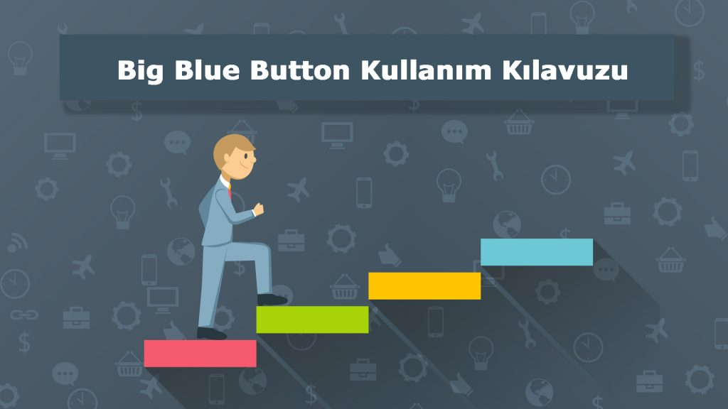 Big Blue Button Kullanım Kılavuzu
